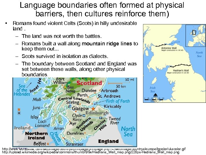 Language boundaries often formed at physical barriers, then cultures reinforce them) • Romans found