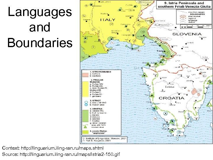 Languages and Boundaries Context: http: //linguarium. iling-ran. ru/maps. shtml Source: http: //linguarium. iling-ran. ru/maps/istria
