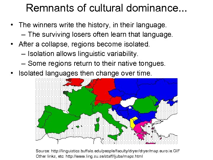 Remnants of cultural dominance. . . • The winners write the history, in their