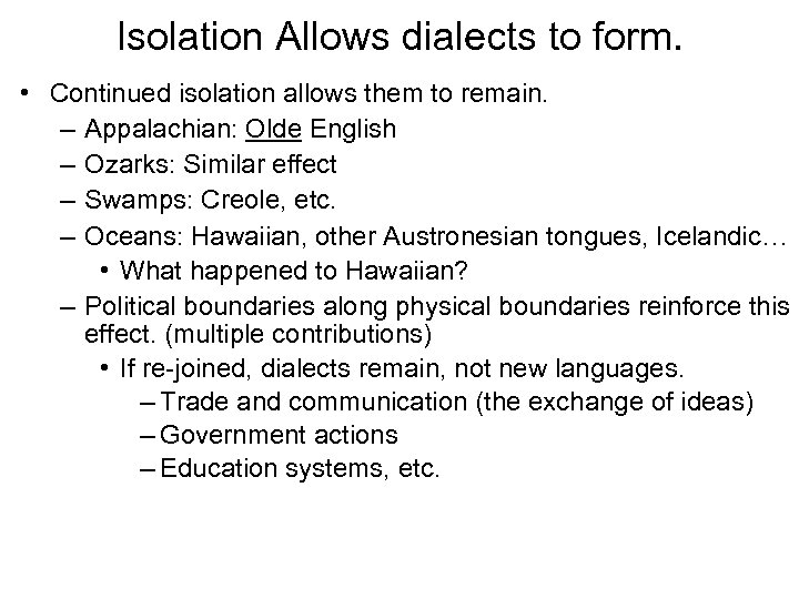 Isolation Allows dialects to form. • Continued isolation allows them to remain. – Appalachian: