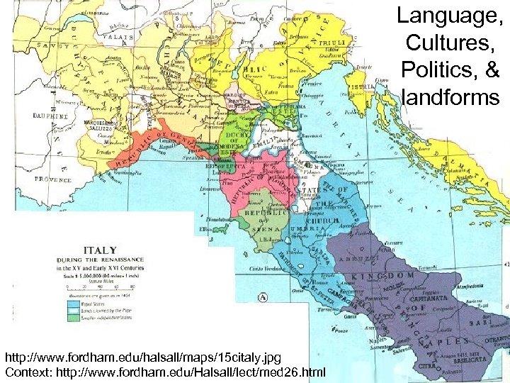 Language, Cultures, Politics, & landforms http: //www. fordham. edu/halsall/maps/15 citaly. jpg Context: http: //www.
