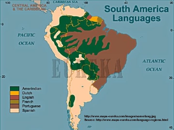 South America Languages http: //www. maps-eureka. com/images/samerlang. jpg Source: http: //www. maps-eureka. com/language-regions. html