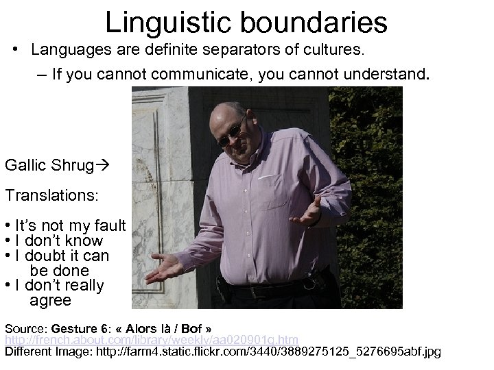 Linguistic boundaries • Languages are definite separators of cultures. – If you cannot communicate,