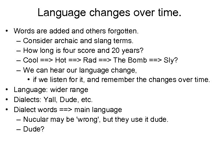 Language changes over time. • Words are added and others forgotten. – Consider archaic