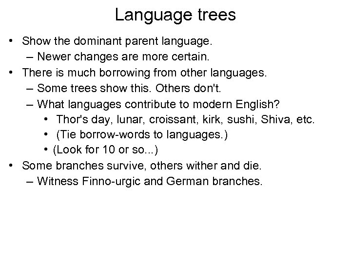 Language trees • Show the dominant parent language. – Newer changes are more certain.
