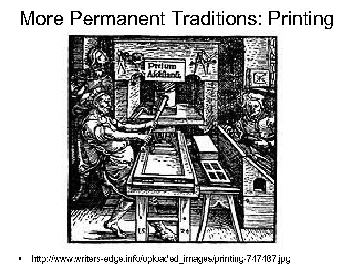 More Permanent Traditions: Printing • http: //www. writers-edge. info/uploaded_images/printing-747487. jpg