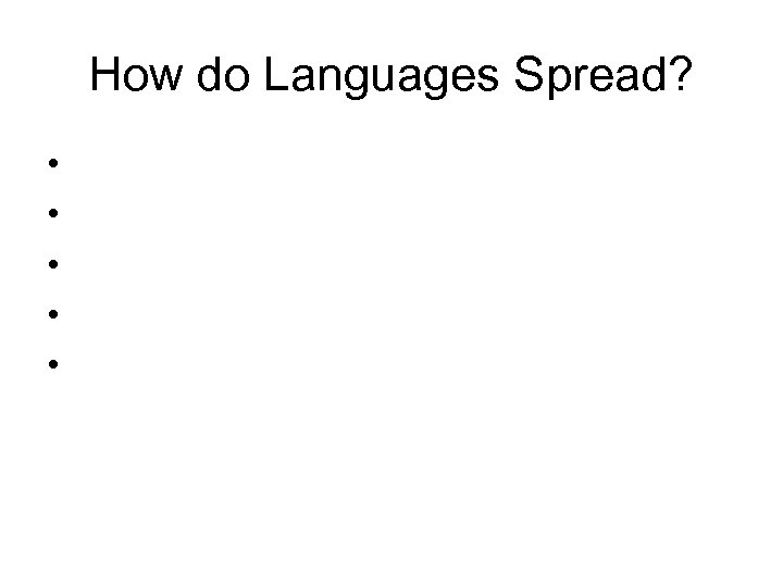 How do Languages Spread? • • •