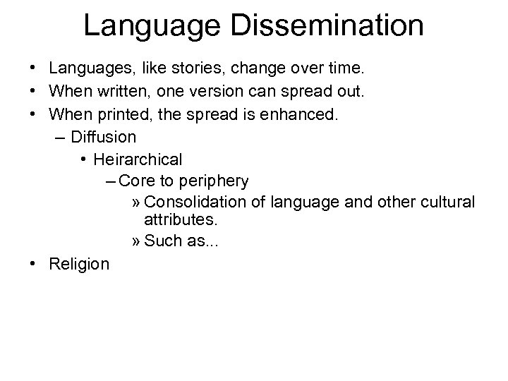 Language Dissemination • Languages, like stories, change over time. • When written, one version