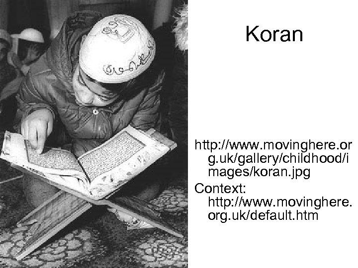 Koran http: //www. movinghere. or g. uk/gallery/childhood/i mages/koran. jpg Context: http: //www. movinghere. org.