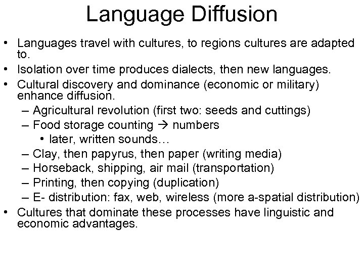 Language Diffusion • Languages travel with cultures, to regions cultures are adapted to. •