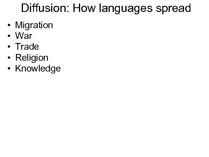 Diffusion: How languages spread • • • Migration War Trade Religion Knowledge