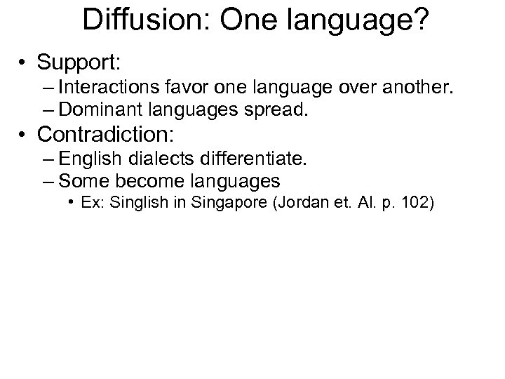 Diffusion: One language? • Support: – Interactions favor one language over another. – Dominant