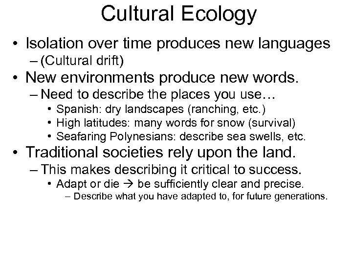 Cultural Ecology • Isolation over time produces new languages – (Cultural drift) • New