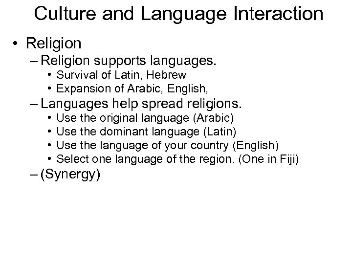 Culture and Language Interaction • Religion – Religion supports languages. • Survival of Latin,