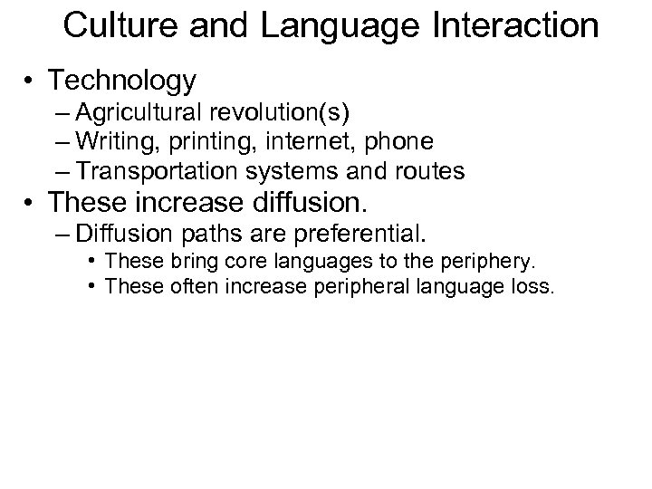 Culture and Language Interaction • Technology – Agricultural revolution(s) – Writing, printing, internet, phone