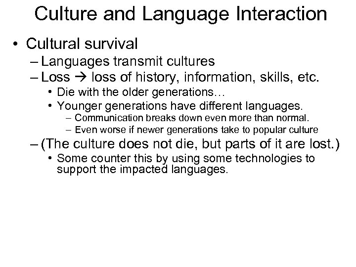 Culture and Language Interaction • Cultural survival – Languages transmit cultures – Loss loss