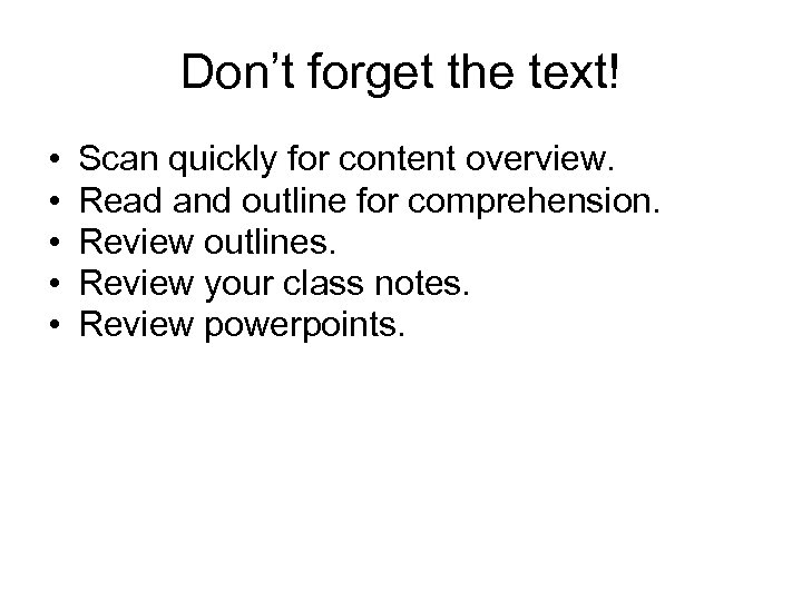 Don't forget the text! • • • Scan quickly for content overview. Read and