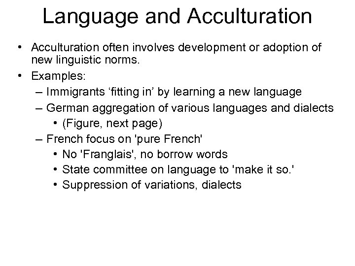Language and Acculturation • Acculturation often involves development or adoption of new linguistic norms.