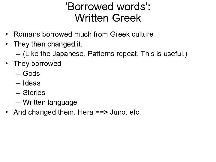 'Borrowed words': Written Greek • Romans borrowed much from Greek culture • They then
