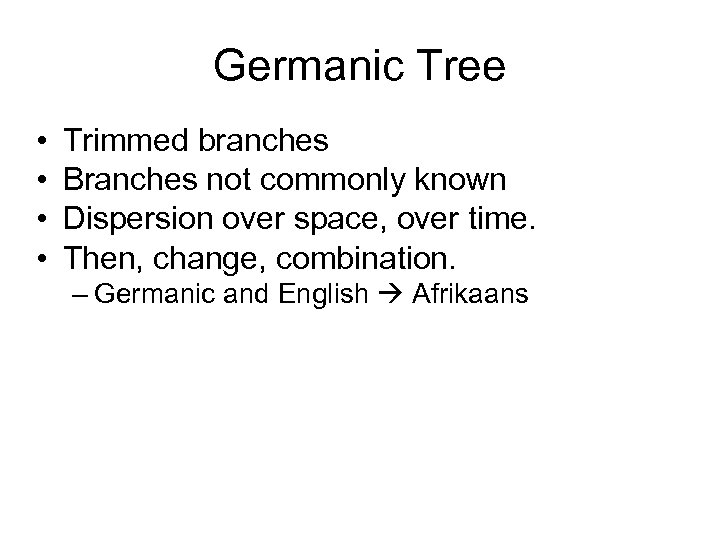 Germanic Tree • • Trimmed branches Branches not commonly known Dispersion over space, over