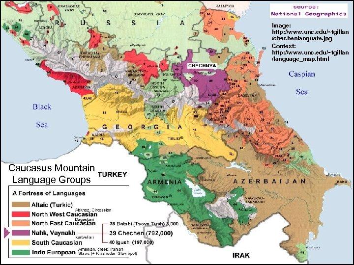 Image: http: //www. unc. edu/~tgillan /chechenlanguate. jpg Context: http: //www. unc. edu/~tgillan /language_map. html