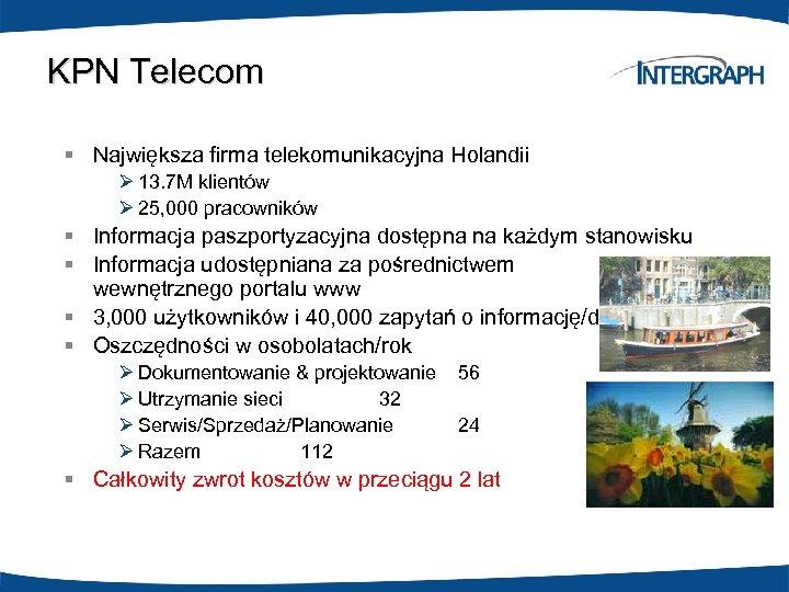 KPN Telecom § Największa firma telekomunikacyjna Holandii Ø 13. 7 M klientów Ø 25,