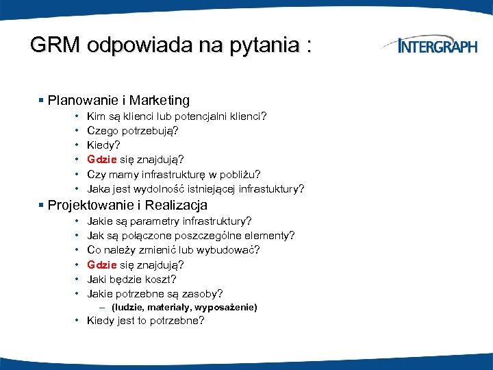 GRM odpowiada na pytania : § Planowanie i Marketing • • • Kim są