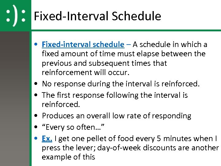 Fixed-Interval Schedule • Fixed-interval schedule – A schedule in which a fixed amount of