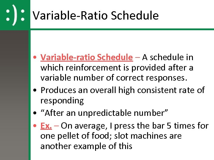 Variable-Ratio Schedule • Variable-ratio Schedule – A schedule in which reinforcement is provided after