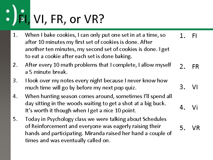 FI, VI, FR, or VR? 1. 2. 3. 4. 5. When I bake cookies,