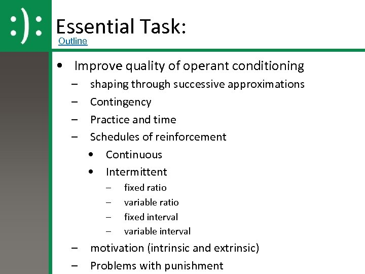 Essential Task: Outline • Improve quality of operant conditioning – – shaping through successive