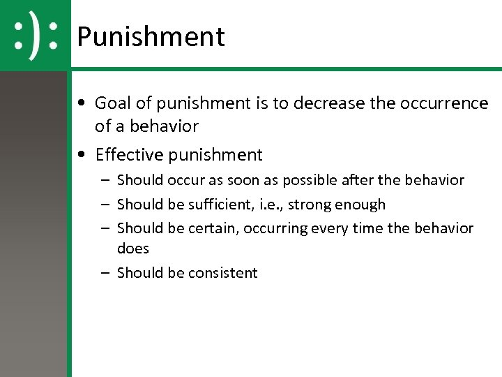 Punishment • Goal of punishment is to decrease the occurrence of a behavior •