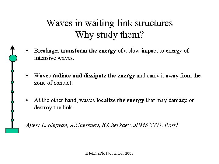 Waves in waiting-link structures Why study them? • Breakages transform the energy of a
