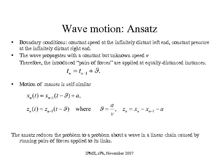 Wave motion: Ansatz • • • Boundary conditions: constant speed at the infinitely distant