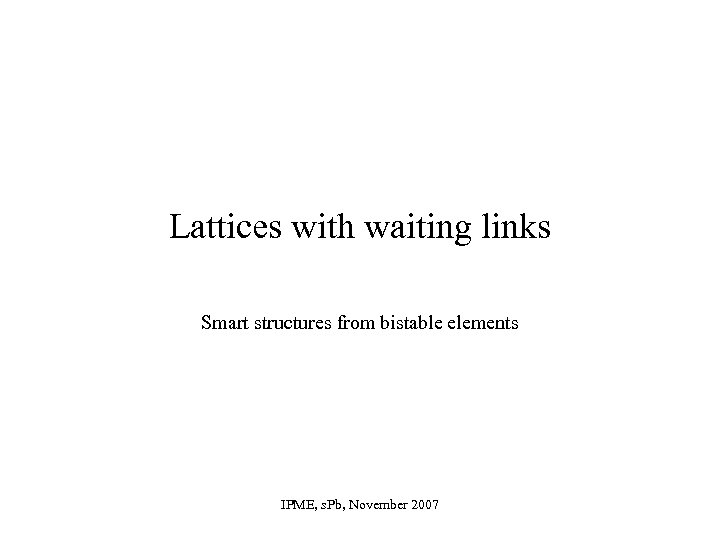 Lattices with waiting links Smart structures from bistable elements IPME, s. Pb, November 2007
