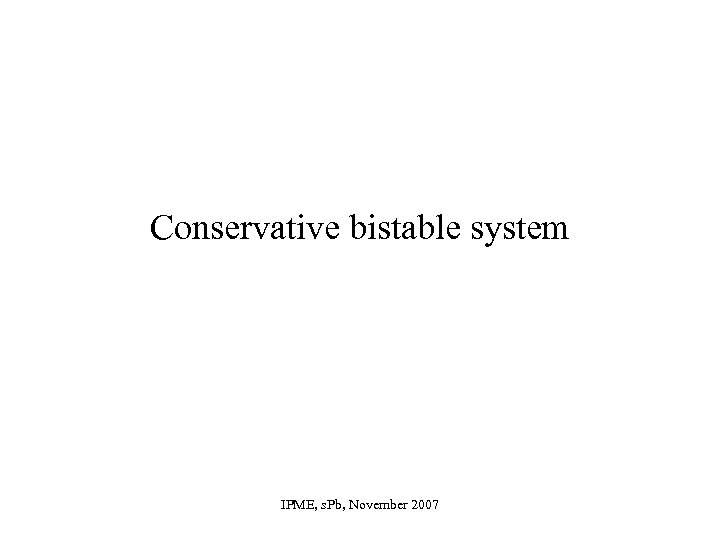 Conservative bistable system IPME, s. Pb, November 2007