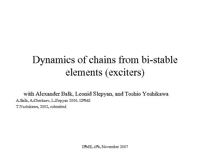Dynamics of chains from bi-stable elements (exciters) with Alexander Balk, Leonid Slepyan, and Toshio