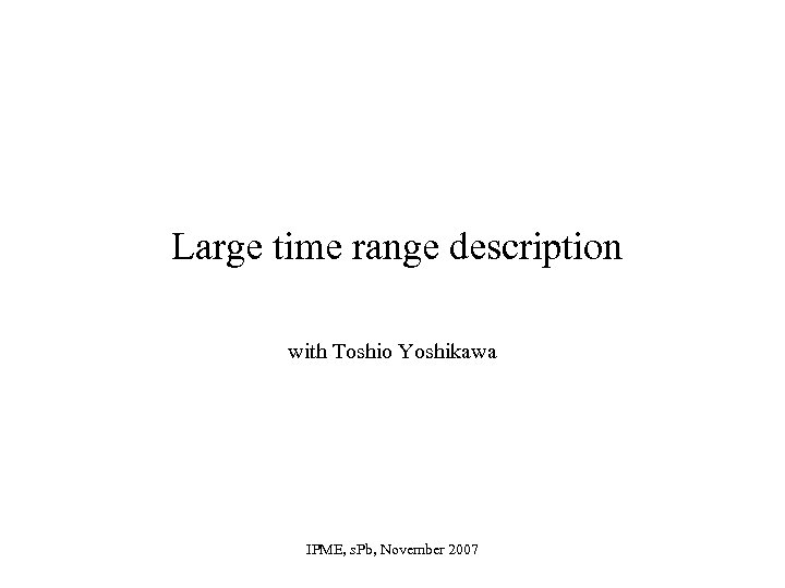 Large time range description with Toshio Yoshikawa IPME, s. Pb, November 2007
