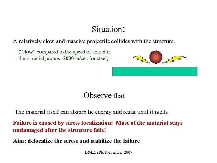 """Situation: A relatively slow and massive projectile collides with the structure. (""""slow"""" compared to"""