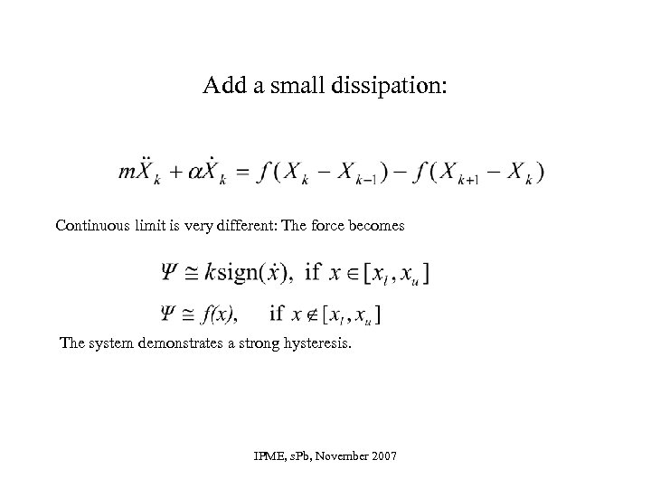 Add a small dissipation: Continuous limit is very different: The force becomes The system