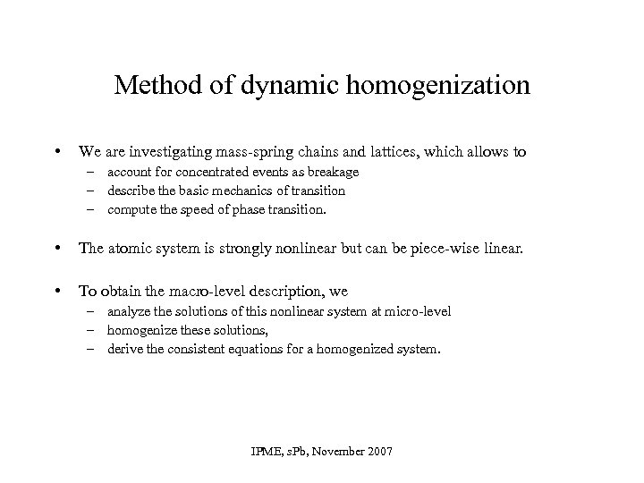 Method of dynamic homogenization • We are investigating mass-spring chains and lattices, which allows