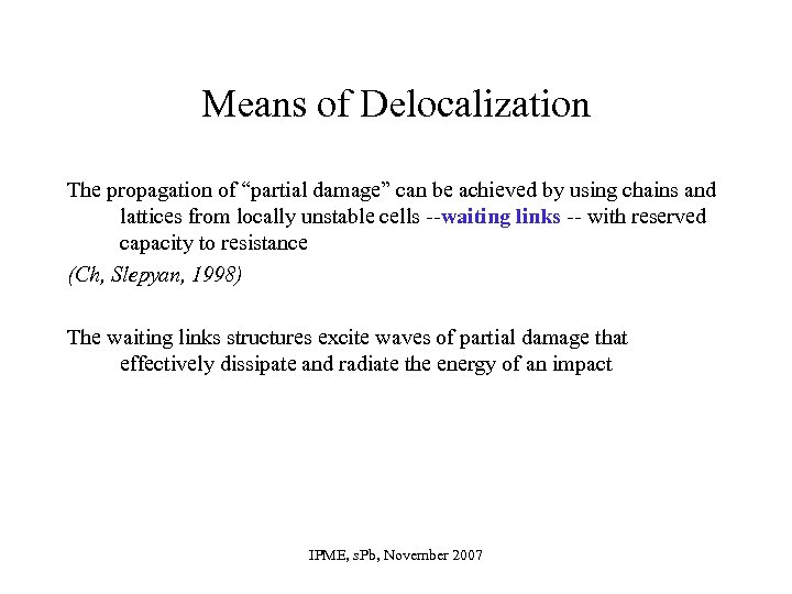 "Means of Delocalization The propagation of ""partial damage"" can be achieved by using chains"