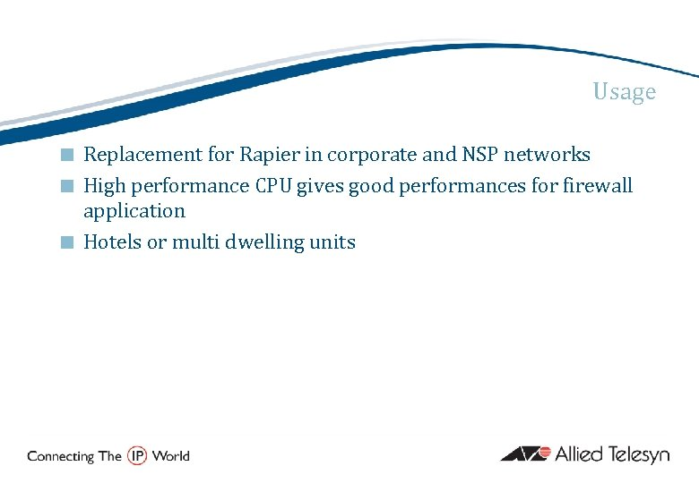 Usage Replacement for Rapier in corporate and NSP networks ¢ High performance CPU gives