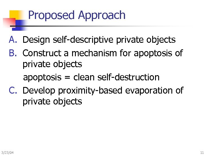 Proposed Approach A. Design self-descriptive private objects B. Construct a mechanism for apoptosis of
