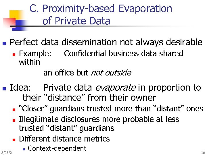C. Proximity-based Evaporation of Private Data n Perfect data dissemination not always desirable n