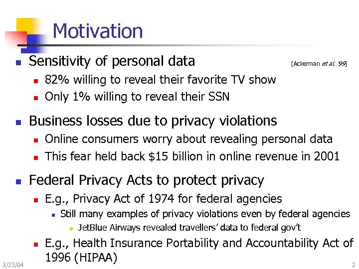 Motivation n Sensitivity of personal data n n n 82% willing to reveal their
