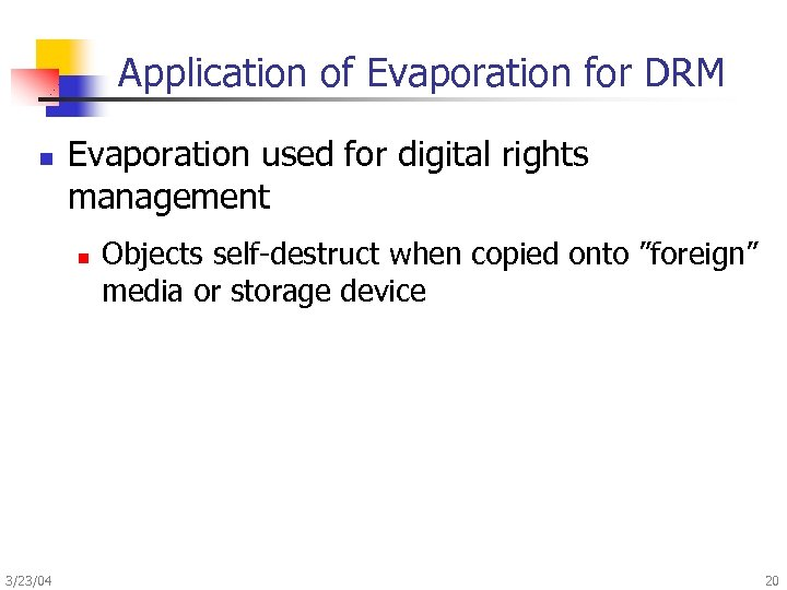 Application of Evaporation for DRM n Evaporation used for digital rights management n 3/23/04