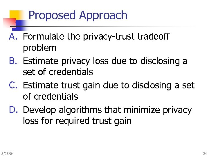 Proposed Approach A. Formulate the privacy-trust tradeoff problem B. Estimate privacy loss due to