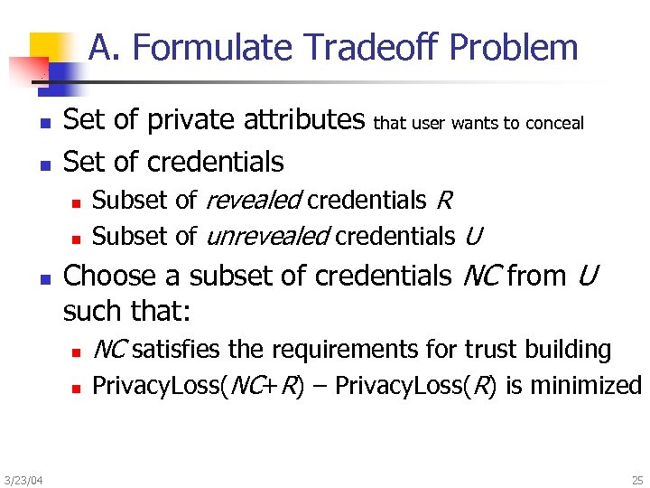 A. Formulate Tradeoff Problem n n Set of private attributes Set of credentials n