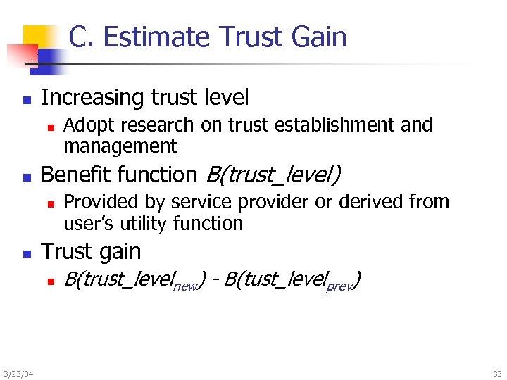 C. Estimate Trust Gain n Increasing trust level n n Benefit function B(trust_level) n